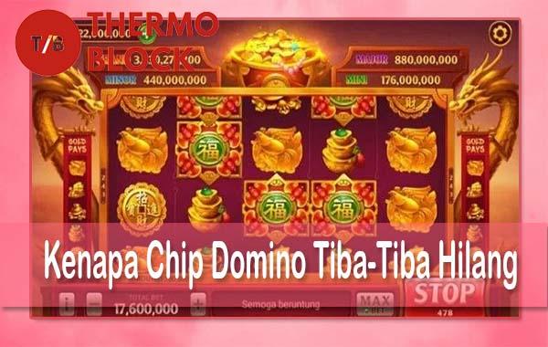 Kenapa Chip Domino Tiba-Tiba Hilang